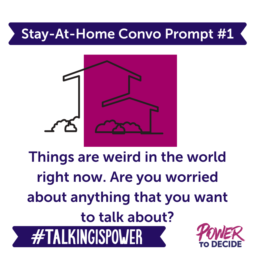 "Stay-at-home convo prompt 1 ""things are weird in the world right now. are you worried about anything that you want to talk about?"""