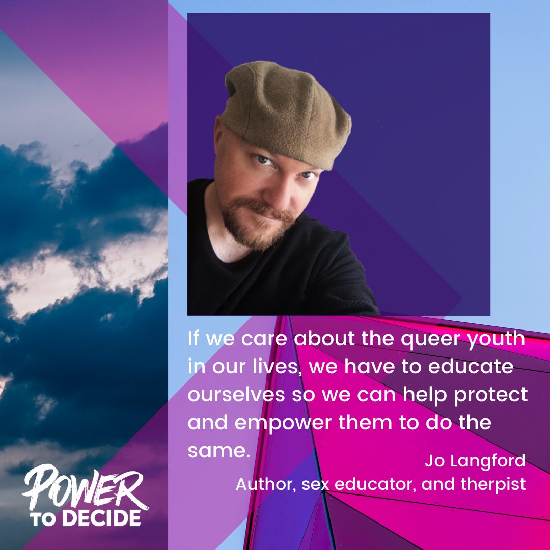 "Head shot of Langford and a quote, ""If we care about the queer youth in our lives, we have to educate ourselves so we can help protect and empower them to do the same."""