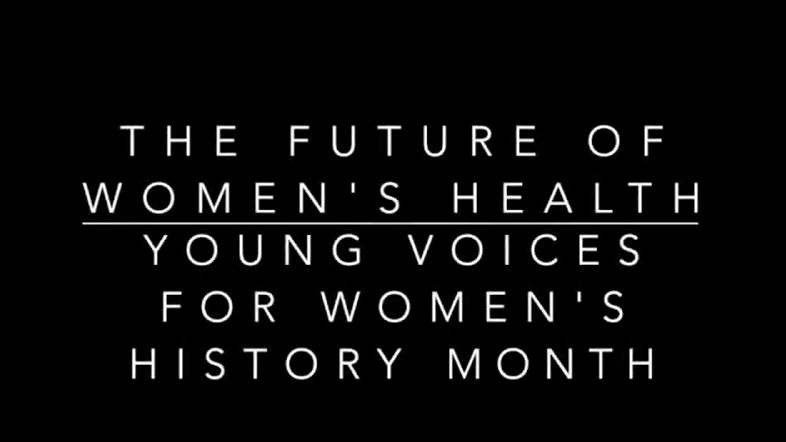 "A black background with the words, ""The Future of Women's Health: Young Voices for Women's History Month."""