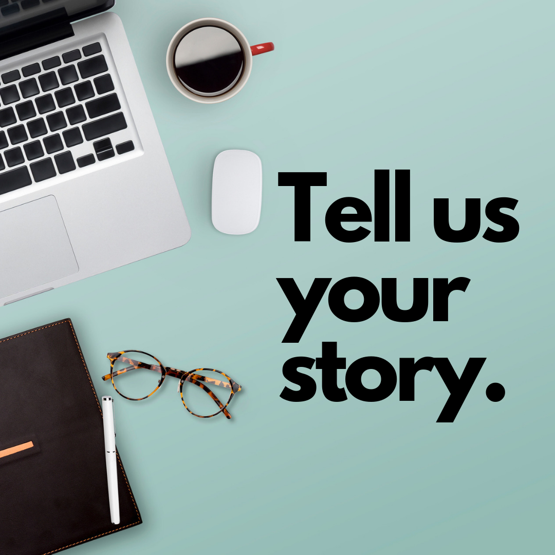 "an image of a computer, a diary, glasses, and coffee with the text, ""Tell us your story."""