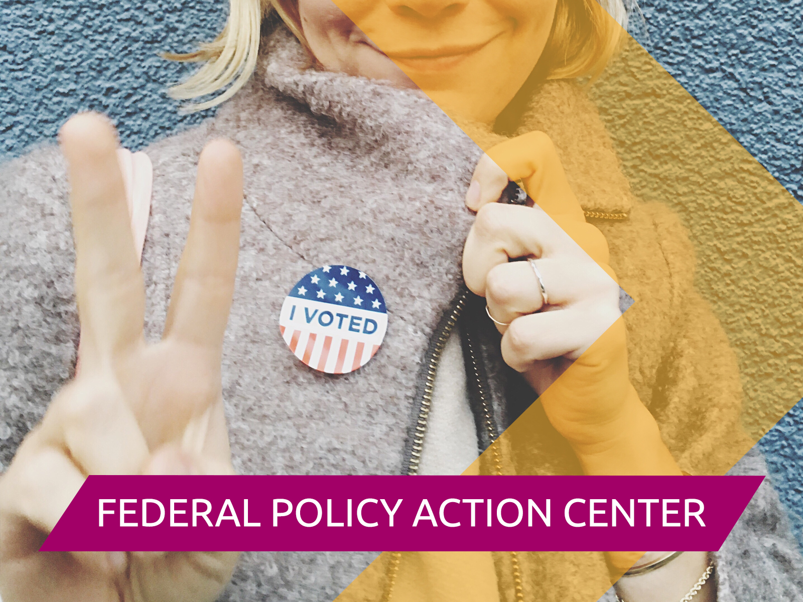 "Woman with ""I Voted"" sticker holding up the peace sign and ""Federal Policy Action Center"""