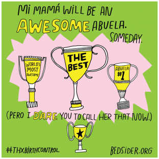 Mi mama will be an awesome abuela someday (pero I dare you to call her that now). #ThxBirthControl