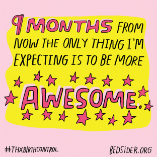 Nine months from now the only thing I'm expecting to be is more AWESOME! #ThxBirthControl