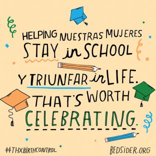 Helping nuestras mujeres stay in school y triunfar in life. That's worth celebrating. #ThxBirthControl
