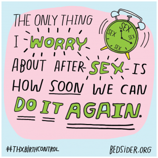 The only thing I worry about after sex is how soon we can do it again. #ThxBirthControl
