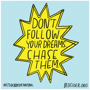 Don't follow your dreams. Chase them. #ThxBirthControl