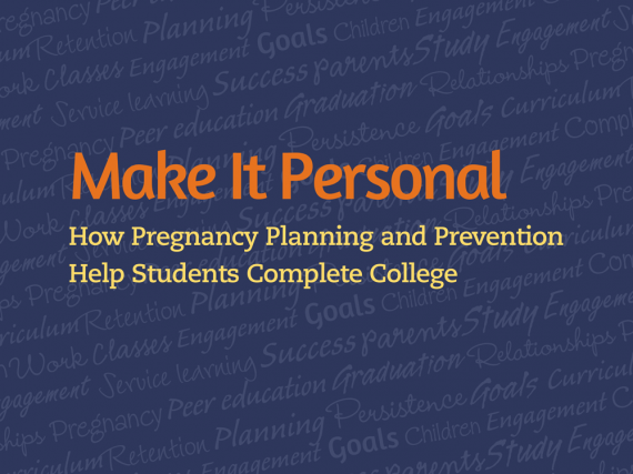 Make It Personal: How Pregnancy Planning and Prevention Help Students Complete College