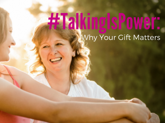 #TalkingIsPower: Why Your Gift Matters