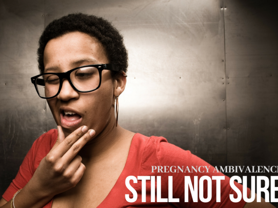 Pregnancy Ambivalence: Still Not Sure