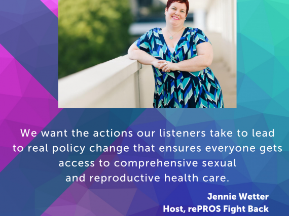 "An image of Wetter and a quote from the interview, ""We want the actions our listeners take to lead to real policy change that ensures everyone gets access to comprehensive sexual and reproductive health care."""