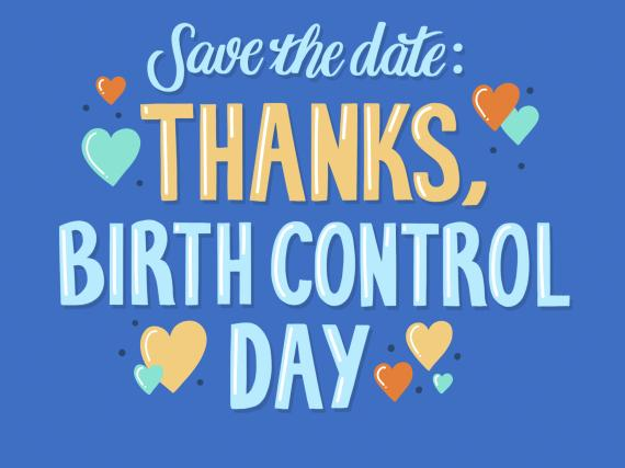 "A graphic which reads, ""Save the date: Thanks, Birth Control Day Nov. 18, 2020."" with multi-colored hearts around it."