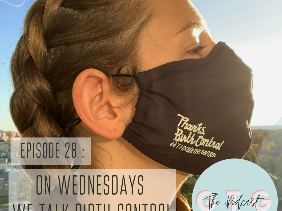 "A woman wearing a Thanks, Birth Control mask in the sun and the words, ""Episode 28: On Wednesday's We Talk Birth Control."""