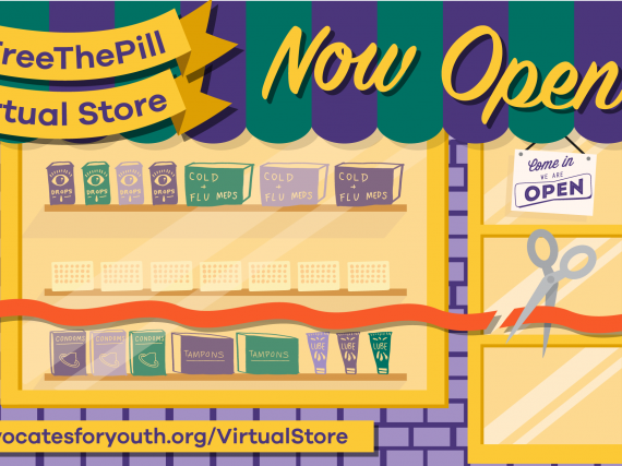 "An illustration of a storefront with the words, ""#FreeThePill Virtual Store Now Open! advocatesforyouth.org/VirtualStore"""