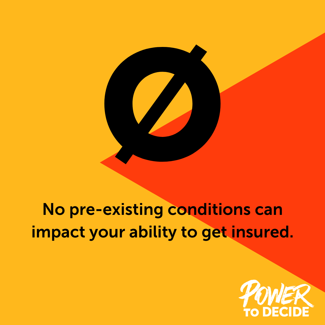 "A graphic that reads, ""No pre-existing conditions can impact your ability to get insured."""