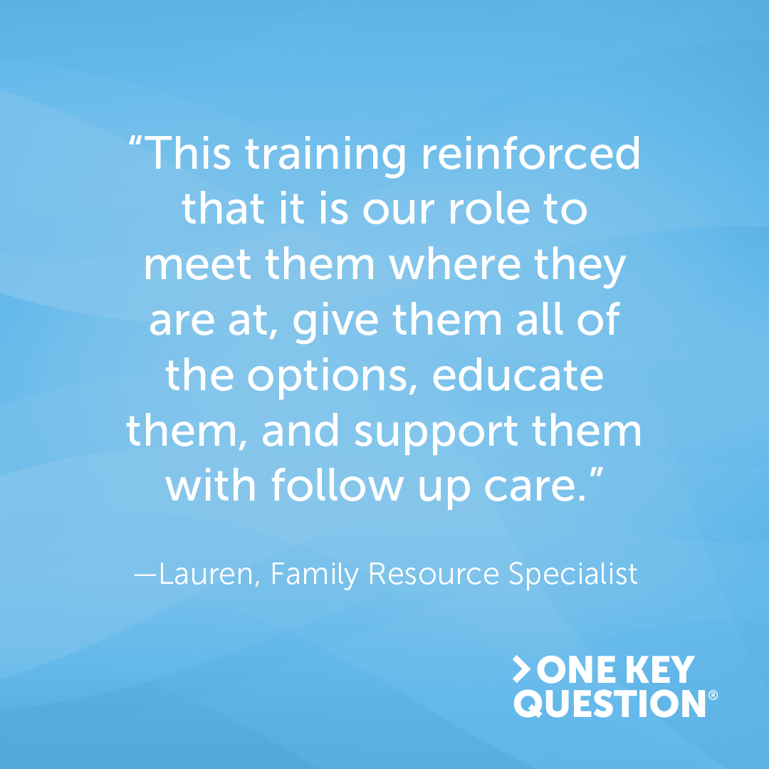 "A graphic with a quote from a family resource specialist that reads, ""This training reinforced that it is our role to meet them where they are at, give them all of the options, educate them, and support them with follow up care."""