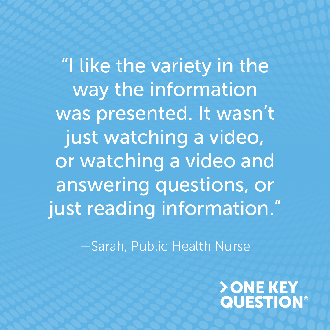 "A graphic with a quote from a public health nurse which reads, ""I like the variety in the way the information was presented. It wasn't just watching a video, or watching a video and answering questions, or just reading information."""