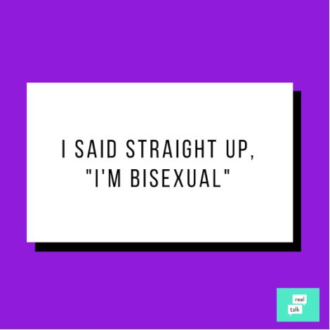 "A graphic that says, """"I said straight up, ""I'm bisexual."""""
