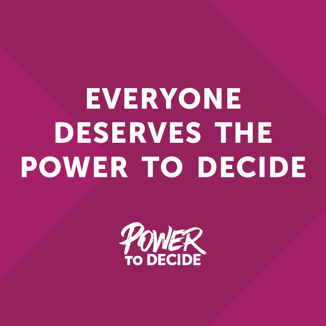 "Graphic reading, ""Everyone deserves the power to decide."""