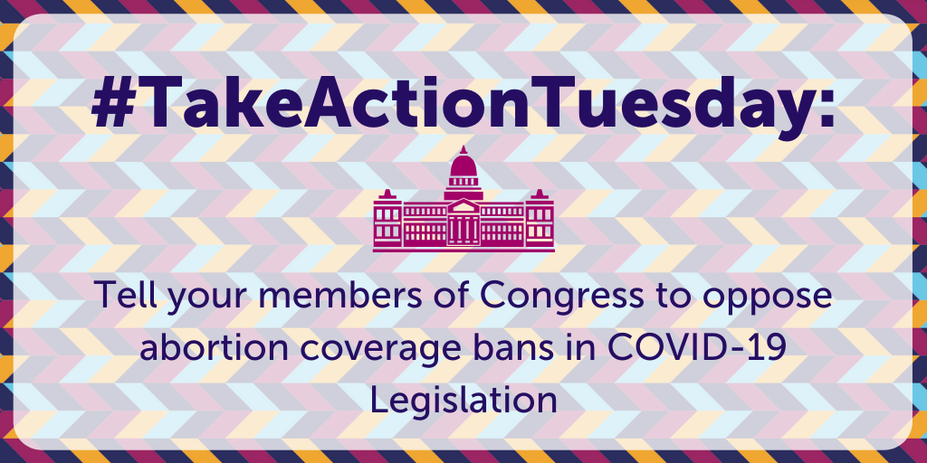 "A graphic that reads, ""Tell your members of Congress to oppose abortion coverage bans in COVID-19 legislation."""