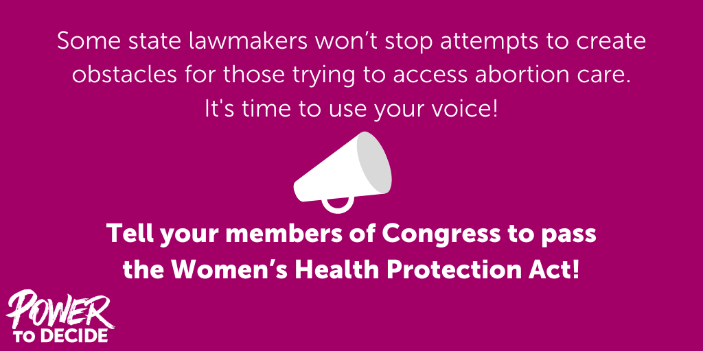 "A graphic of a bullhorn and the words, ""Some state lawmakers won't stop attempts to create obstacles for those trying to access abortion care. It's time to use your voice! Tell your members of Congress to pass the Women's Health Protection Act!"""